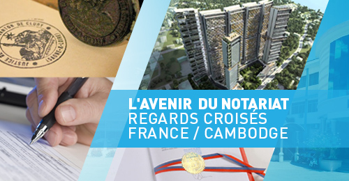 "The Conference on ""The future of the Notary: Converging viewpoints from France and Cambodia"""